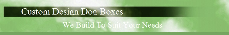 Custom Design Dog Boxes